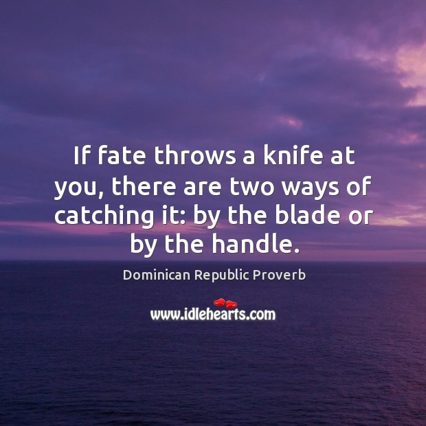 Image, If fate throws a knife at you, there are two ways of catching it