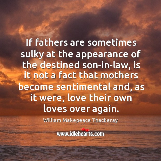 Image, If fathers are sometimes sulky at the appearance of the destined son-in-law,
