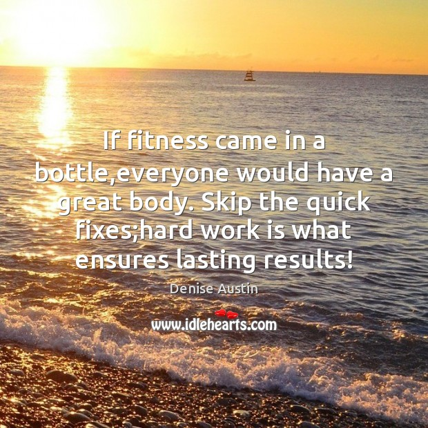 If fitness came in a bottle,everyone would have a great body. Image