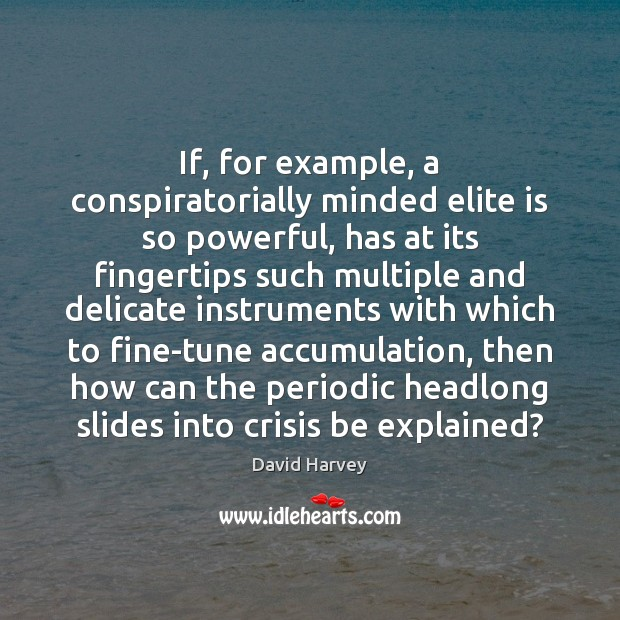 Image, If, for example, a conspiratorially minded elite is so powerful, has at