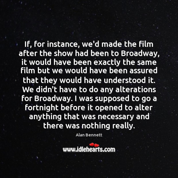 Image, If, for instance, we'd made the film after the show had been