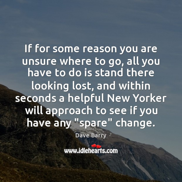 If for some reason you are unsure where to go, all you Dave Barry Picture Quote