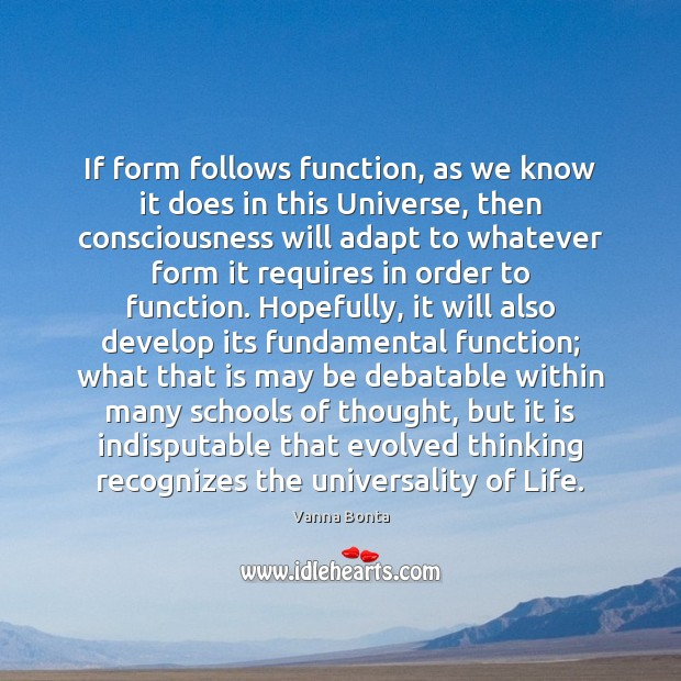 If form follows function, as we know it does in this Universe, Vanna Bonta Picture Quote