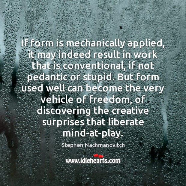 If form is mechanically applied, it may indeed result in work that Liberate Quotes Image