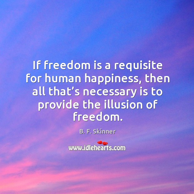 If freedom is a requisite for human happiness, then all that's Image