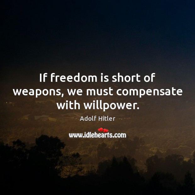 Image, If freedom is short of weapons, we must compensate with willpower.