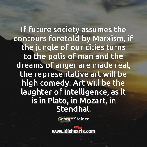 If future society assumes the contours foretold by Marxism, if the jungle Image