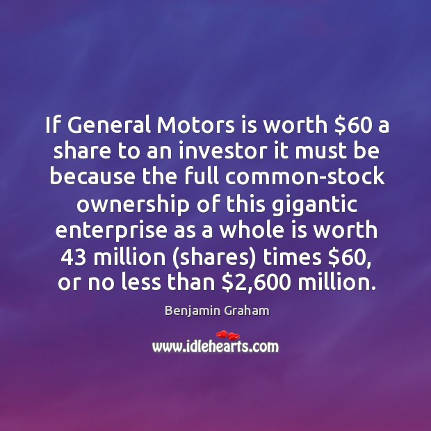 If General Motors is worth $60 a share to an investor it must Benjamin Graham Picture Quote