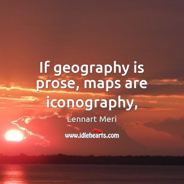 If geography is prose, maps are iconography, Image