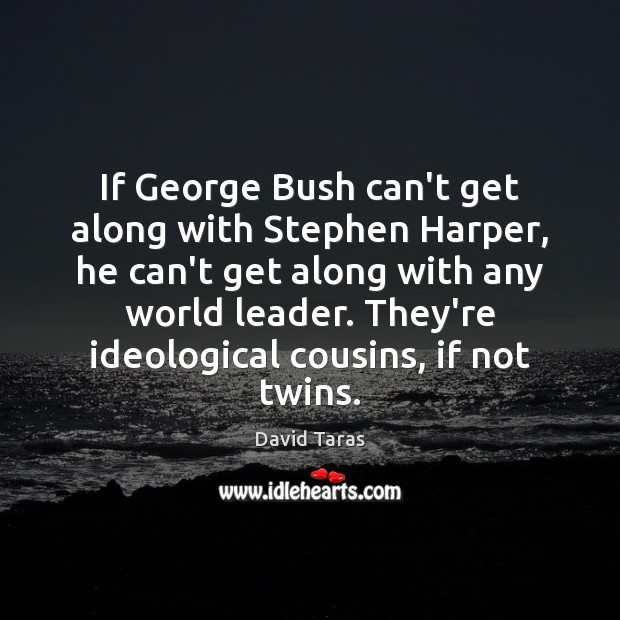 If George Bush can't get along with Stephen Harper, he can't get Image