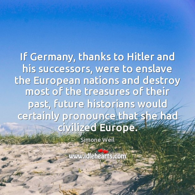 If Germany, thanks to Hitler and his successors, were to enslave the Simone Weil Picture Quote