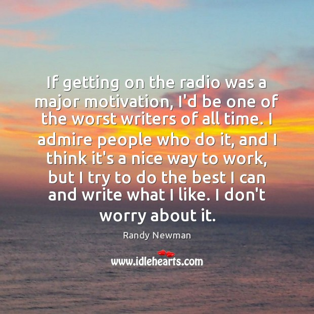 If getting on the radio was a major motivation, I'd be one Randy Newman Picture Quote