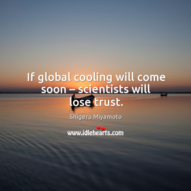 If global cooling will come soon – scientists will lose trust. Image