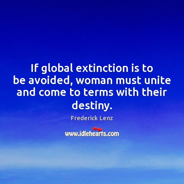 If global extinction is to be avoided, woman must unite and come Image