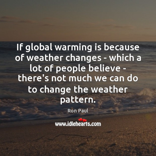 Image, If global warming is because of weather changes – which a lot