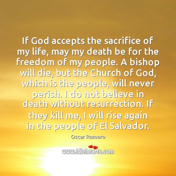 If God accepts the sacrifice of my life, may my death be Oscar Romero Picture Quote