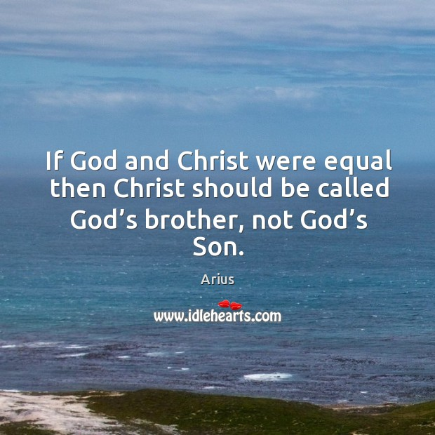 Image, If God and Christ were equal then Christ should be called God'