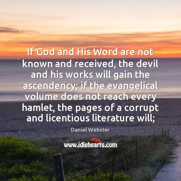 If God and His Word are not known and received, the devil Daniel Webster Picture Quote
