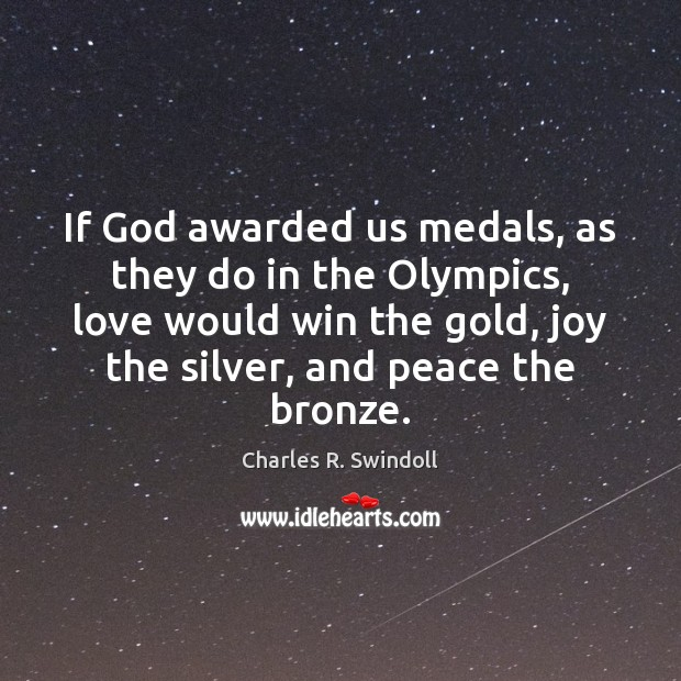 If God awarded us medals, as they do in the Olympics, love Charles R. Swindoll Picture Quote