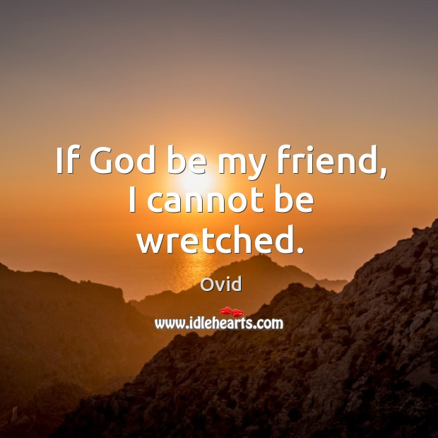 If God be my friend, I cannot be wretched. Image