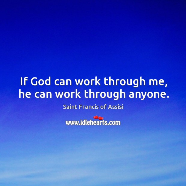 If God can work through me, he can work through anyone. Image