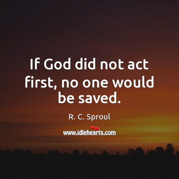 Image, If God did not act first, no one would be saved.
