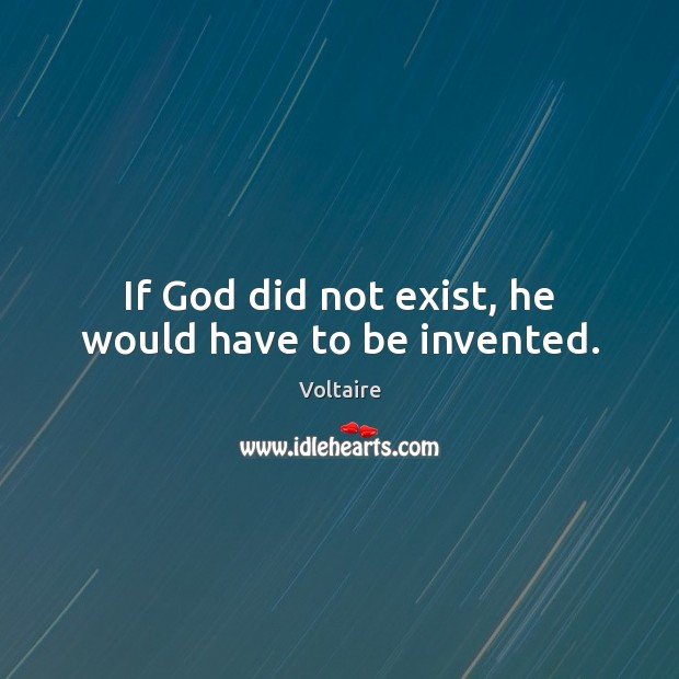 Image, If God did not exist, he would have to be invented.