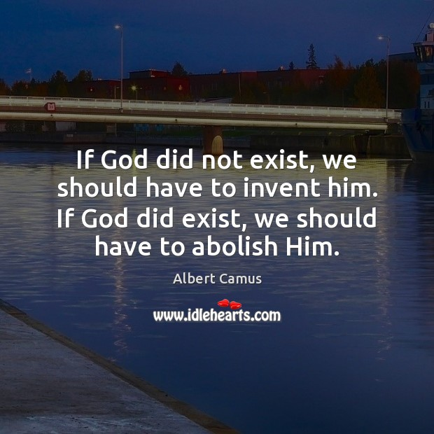 If God did not exist, we should have to invent him. If Image