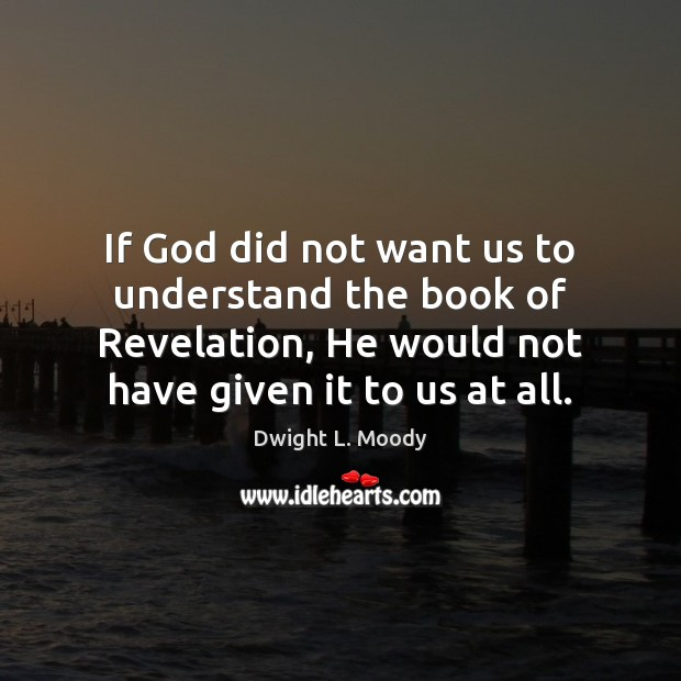 If God did not want us to understand the book of Revelation, Dwight L. Moody Picture Quote