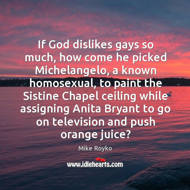 If God dislikes gays so much, how come he picked Michelangelo, a Image