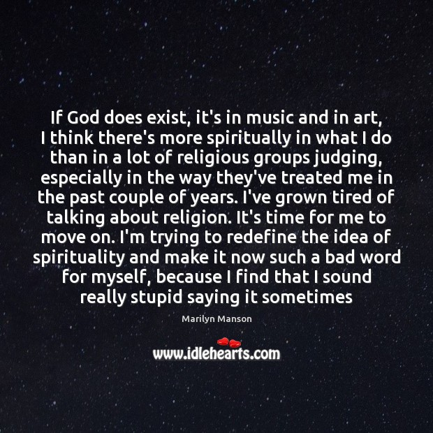 Image, If God does exist, it's in music and in art, I think