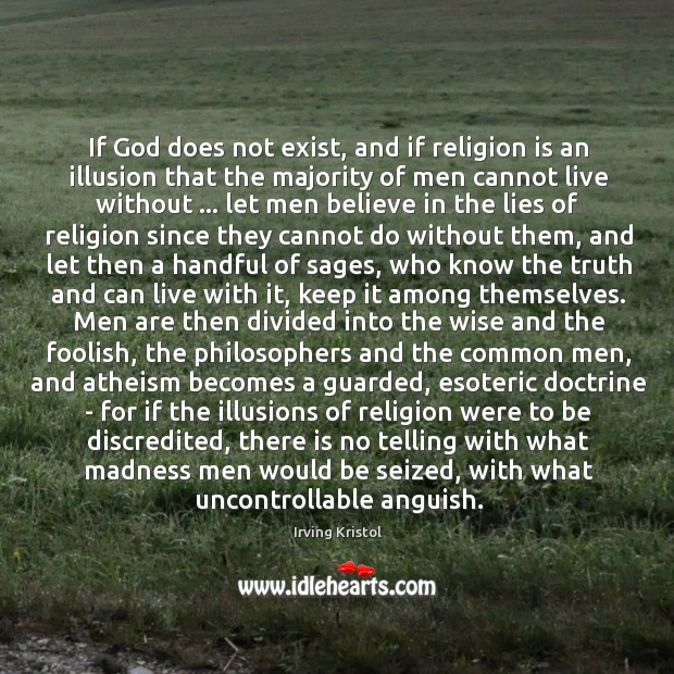 If God does not exist, and if religion is an illusion that Irving Kristol Picture Quote