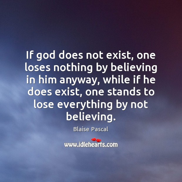 If God does not exist, one loses nothing by believing in him Image