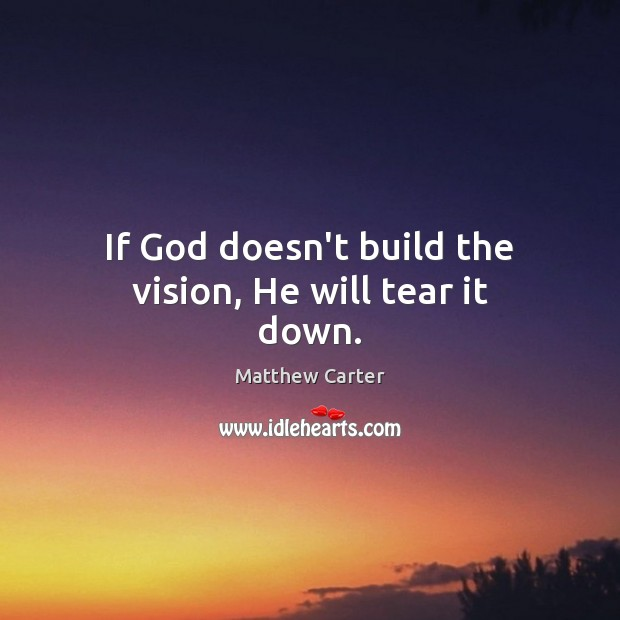 If God doesn't build the vision, He will tear it down. Image