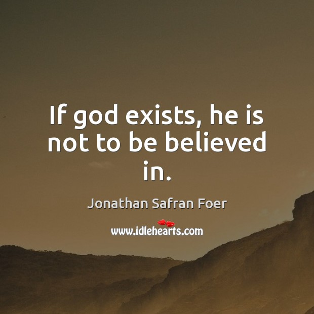 Image, If God exists, he is not to be believed in.