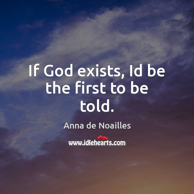 Image, If God exists, Id be the first to be told.