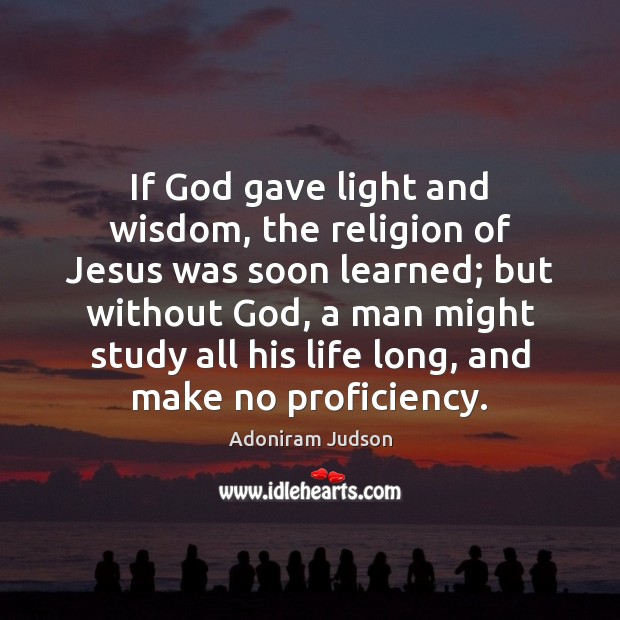 Image, If God gave light and wisdom, the religion of Jesus was soon