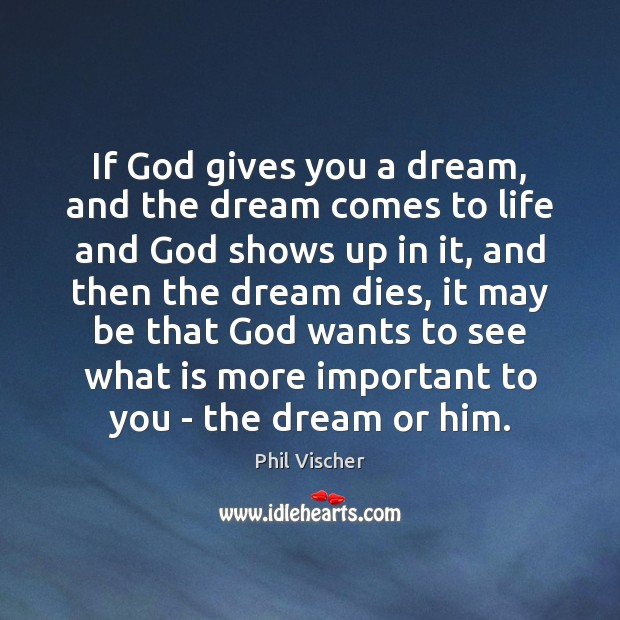 If God gives you a dream, and the dream comes to life Image