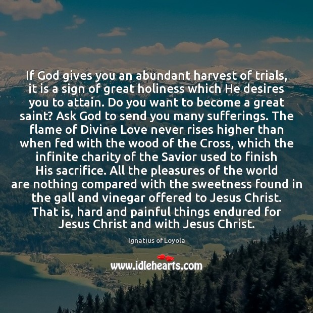 If God gives you an abundant harvest of trials, it is a God Quotes Image