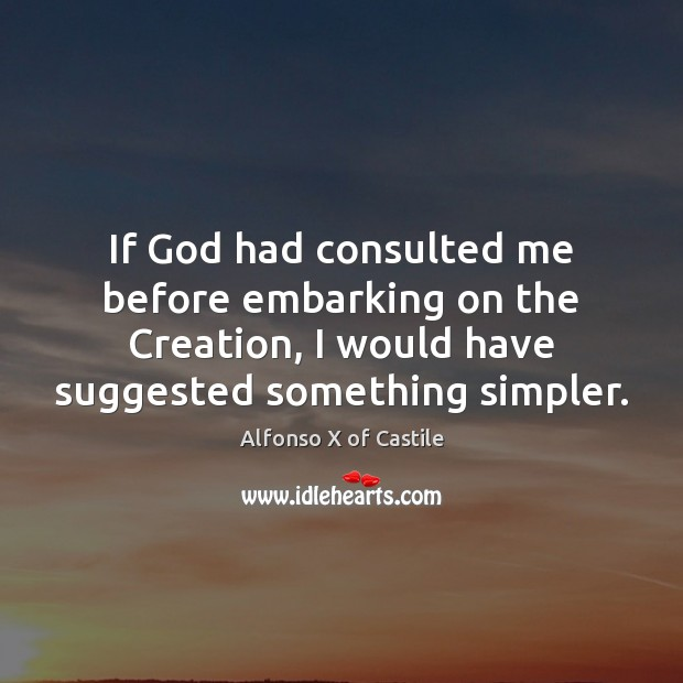 Image, If God had consulted me before embarking on the Creation, I would