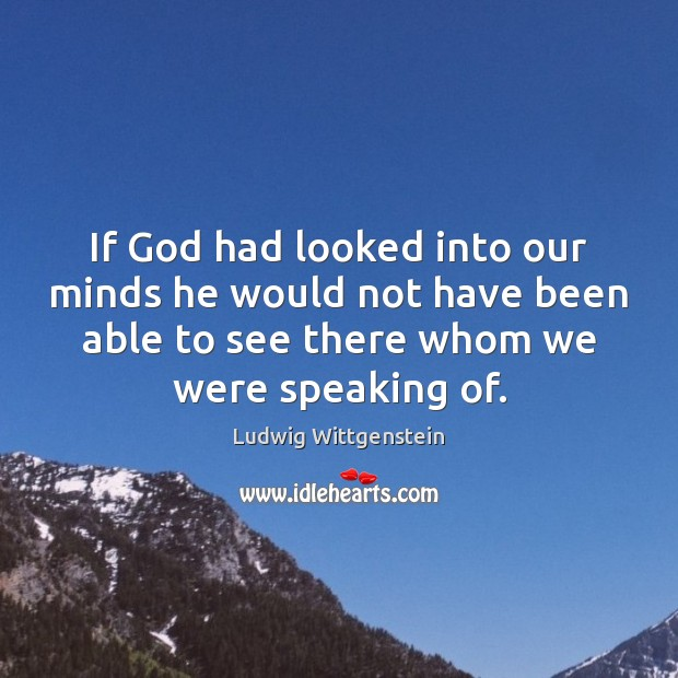 If God had looked into our minds he would not have been Image