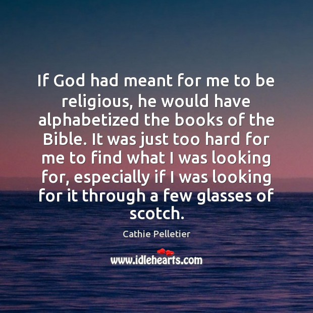 If God had meant for me to be religious, he would have Image