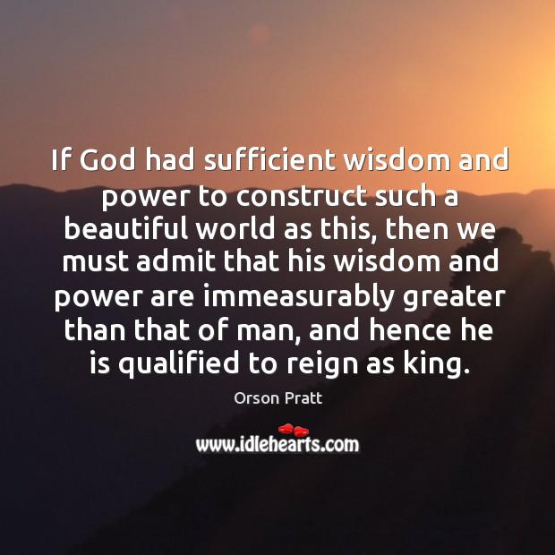 If God had sufficient wisdom and power to construct such a beautiful world as this Orson Pratt Picture Quote