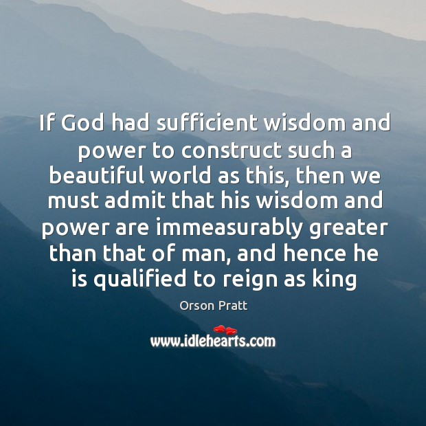 If God had sufficient wisdom and power to construct such a beautiful Orson Pratt Picture Quote