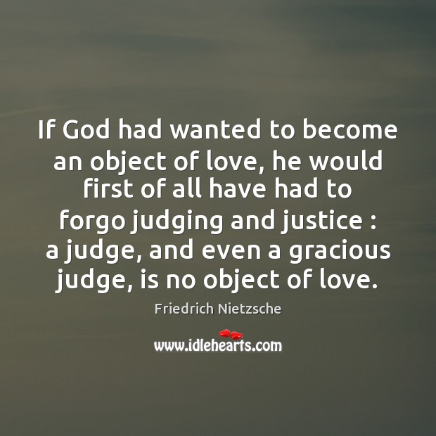 Image, If God had wanted to become an object of love, he would