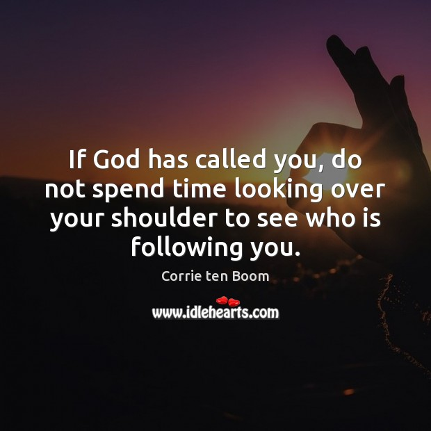 If God has called you, do not spend time looking over your Corrie ten Boom Picture Quote