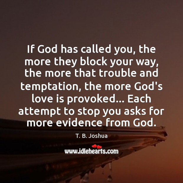 If God has called you, the more they block your way, the T. B. Joshua Picture Quote