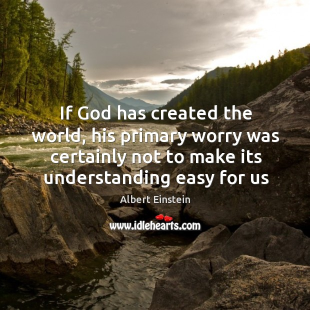 Image, If God has created the world, his primary worry was certainly not