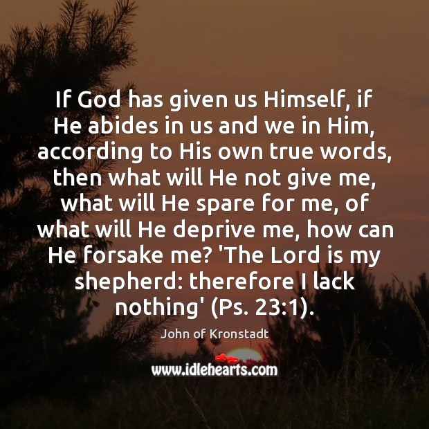 If God has given us Himself, if He abides in us and John of Kronstadt Picture Quote