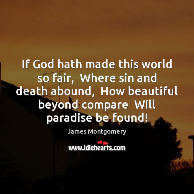 Image, If God hath made this world so fair,  Where sin and death